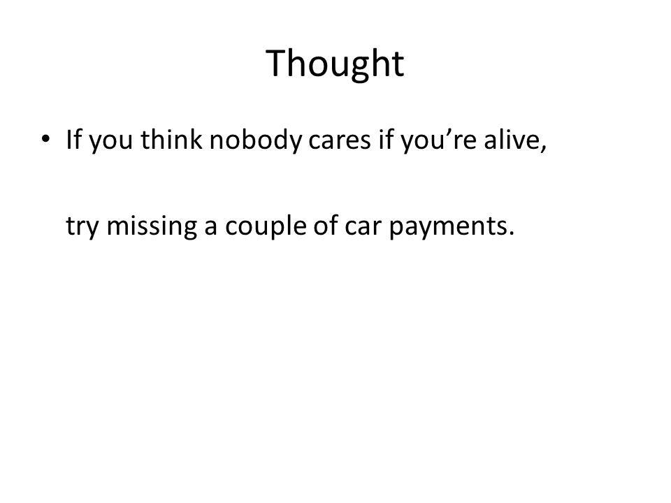 Thought If you think nobody cares if you're alive,