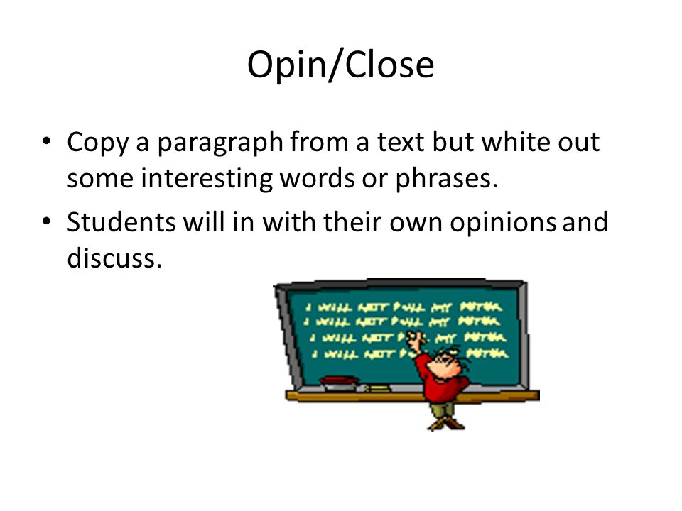 Opin/Close Copy a paragraph from a text but white out some interesting words or phrases.