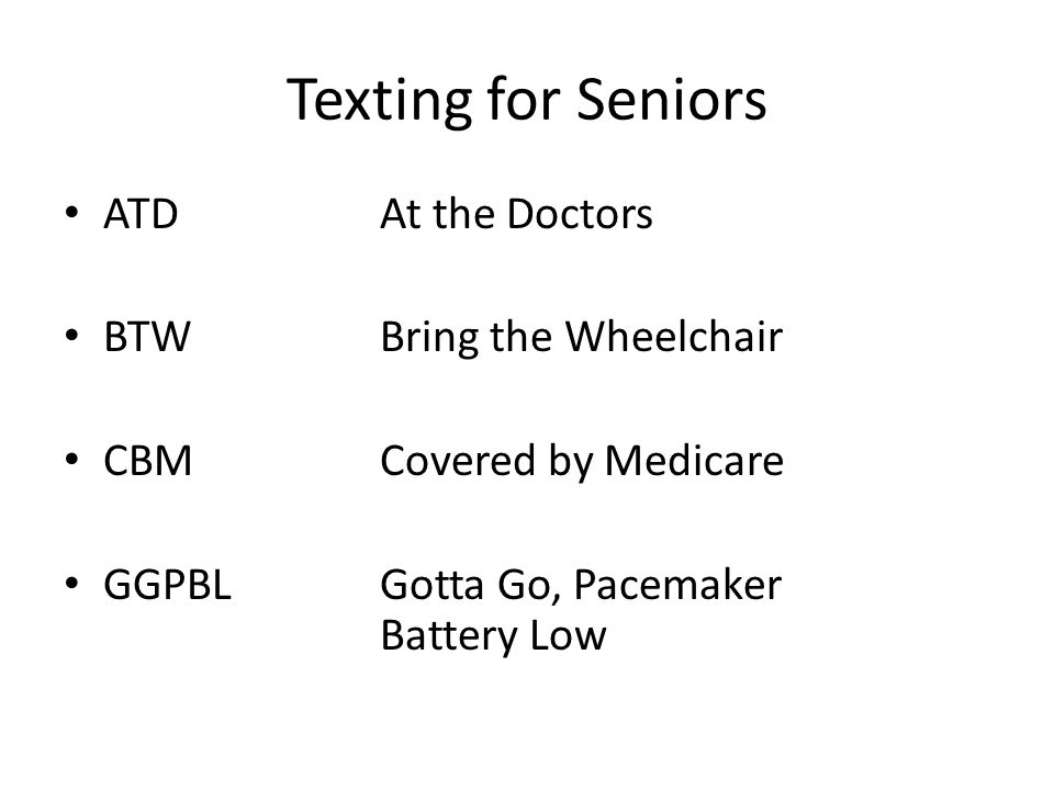 Texting for Seniors ATD At the Doctors BTW Bring the Wheelchair