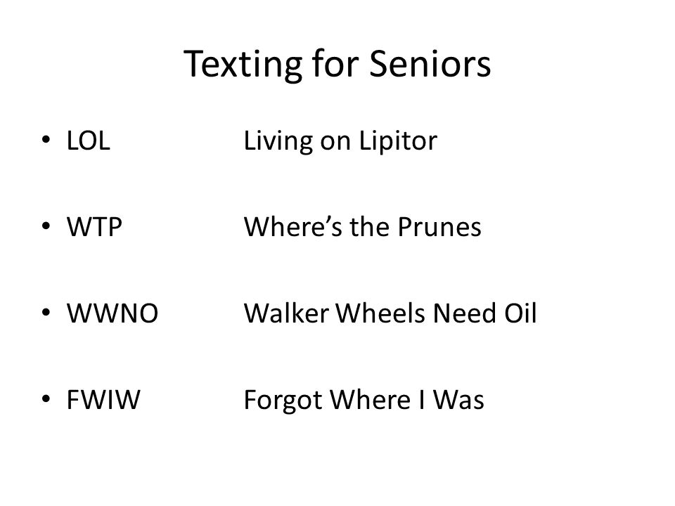 Texting for Seniors LOL Living on Lipitor WTP Where's the Prunes