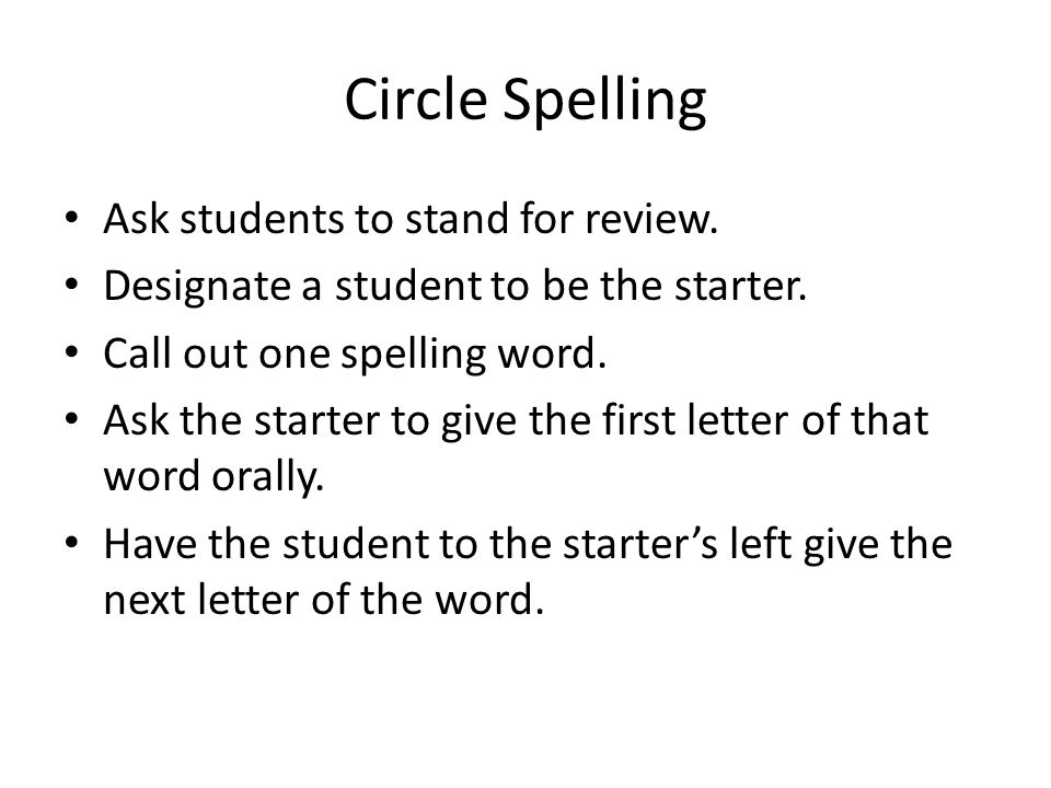 Circle Spelling Ask students to stand for review.