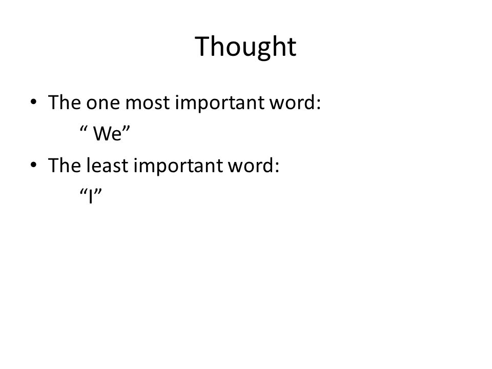 Thought The one most important word: We The least important word: