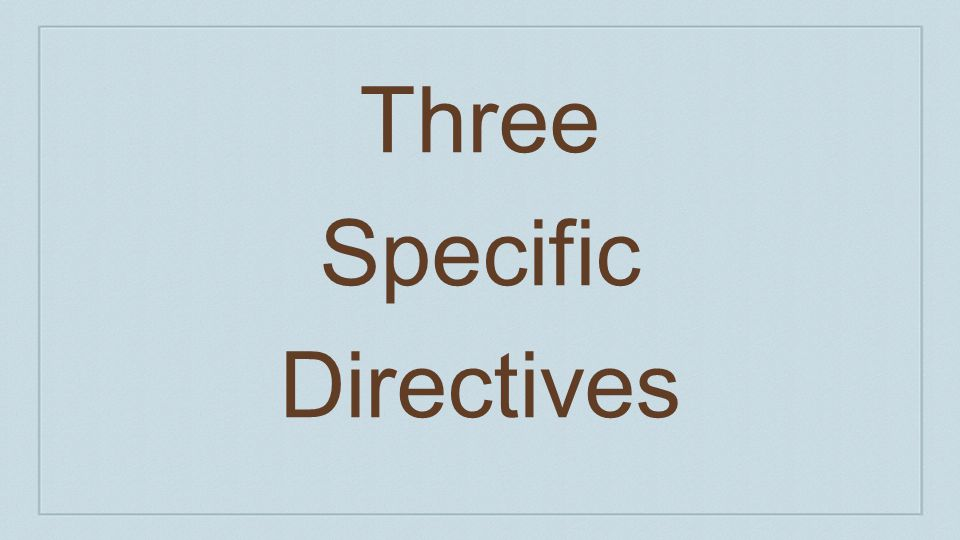 Three Specific Directives