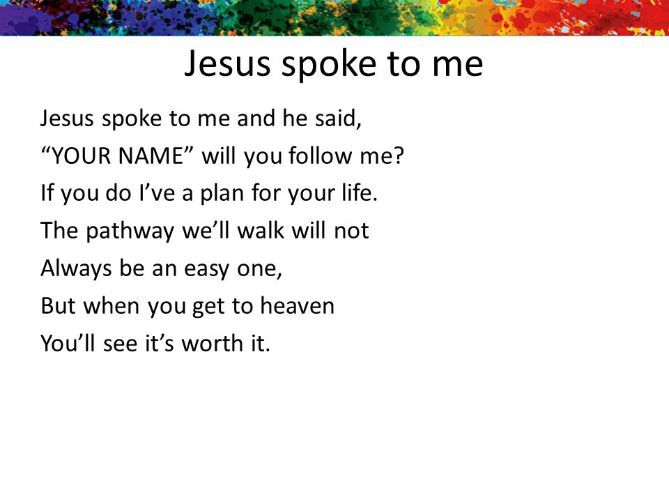 Jesus spoke to me