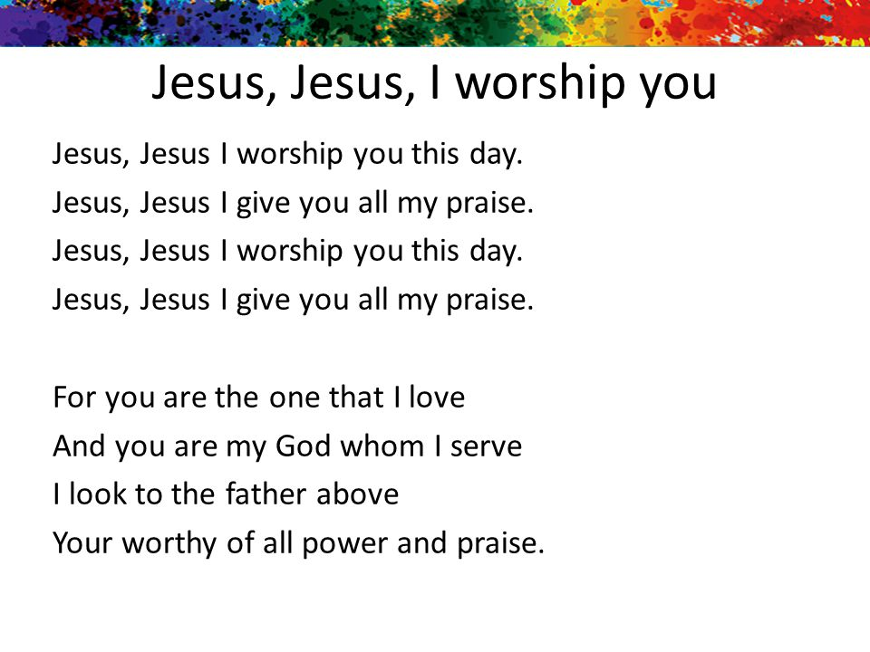 Jesus, Jesus, I worship you