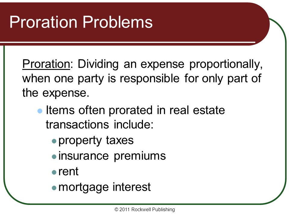 Proration Problems Proration: Dividing an expense proportionally, when one party is responsible for only part of the expense.