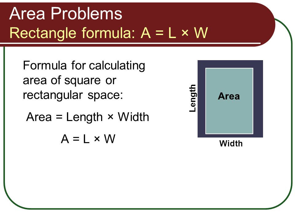 Area Problems Rectangle formula: A = L × W