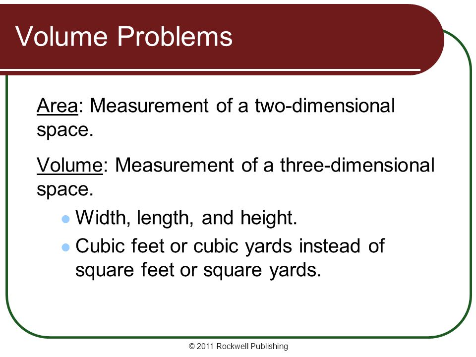Volume Problems Area: Measurement of a two-dimensional space.