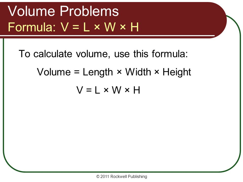 Volume Problems Formula: V = L × W × H