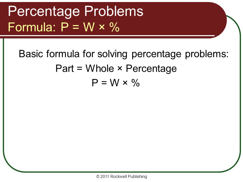 Percentage Problems Formula: P = W × %