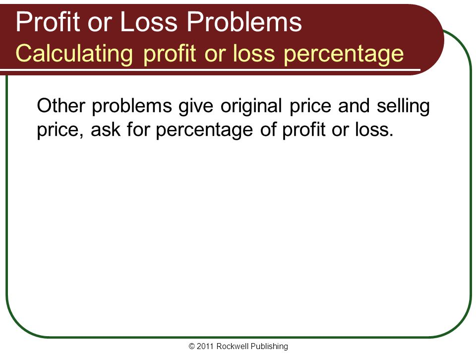 Profit or Loss Problems Calculating profit or loss percentage