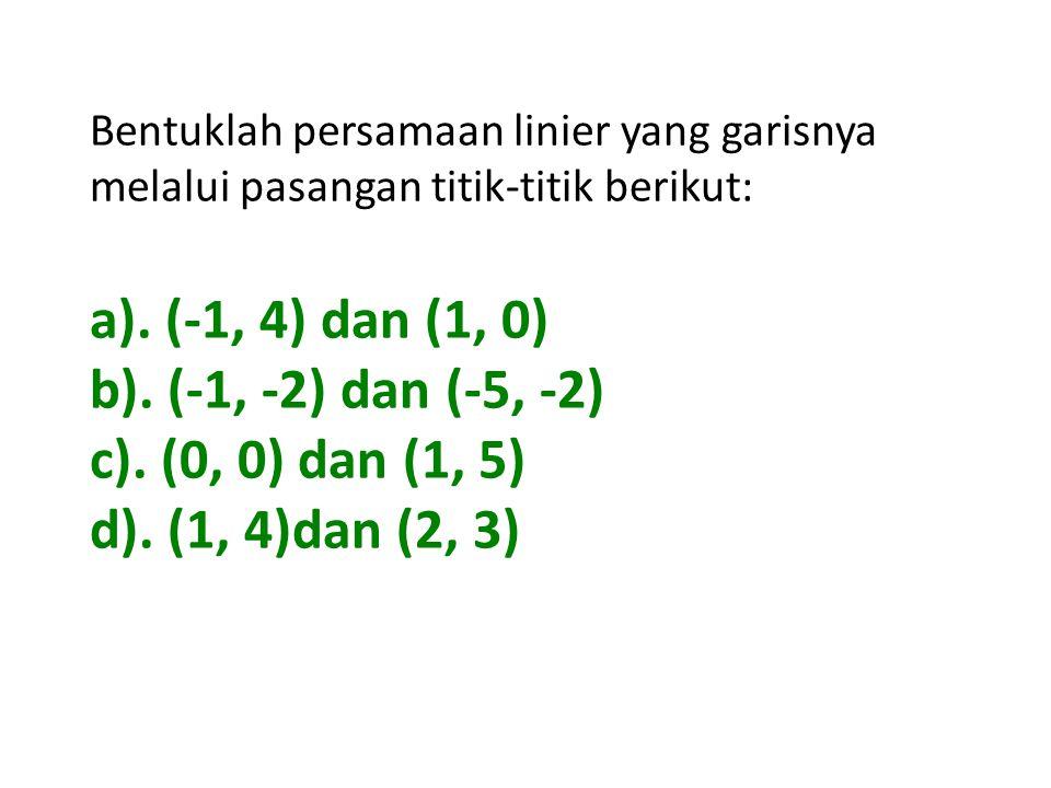 a). (-1, 4) dan (1, 0) b). (-1, -2) dan (-5, -2) c). (0, 0) dan (1, 5)