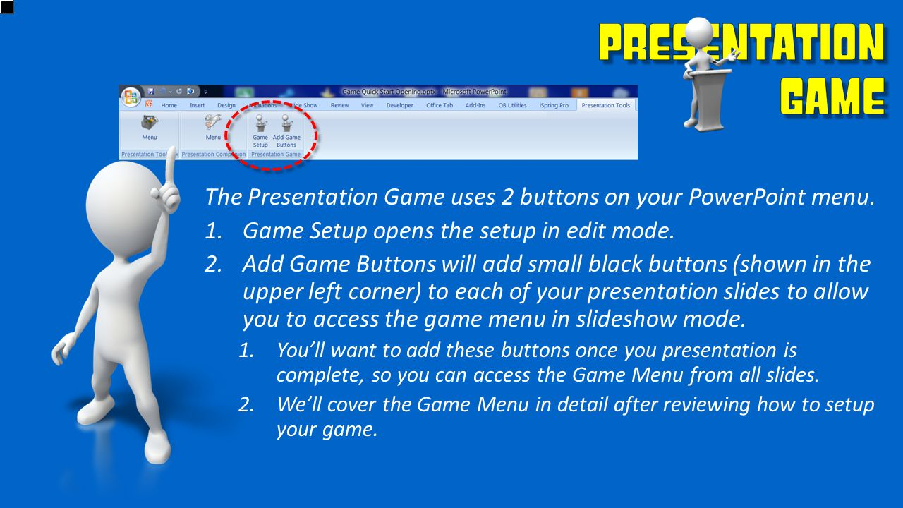 The Presentation Game uses 2 buttons on your PowerPoint menu.
