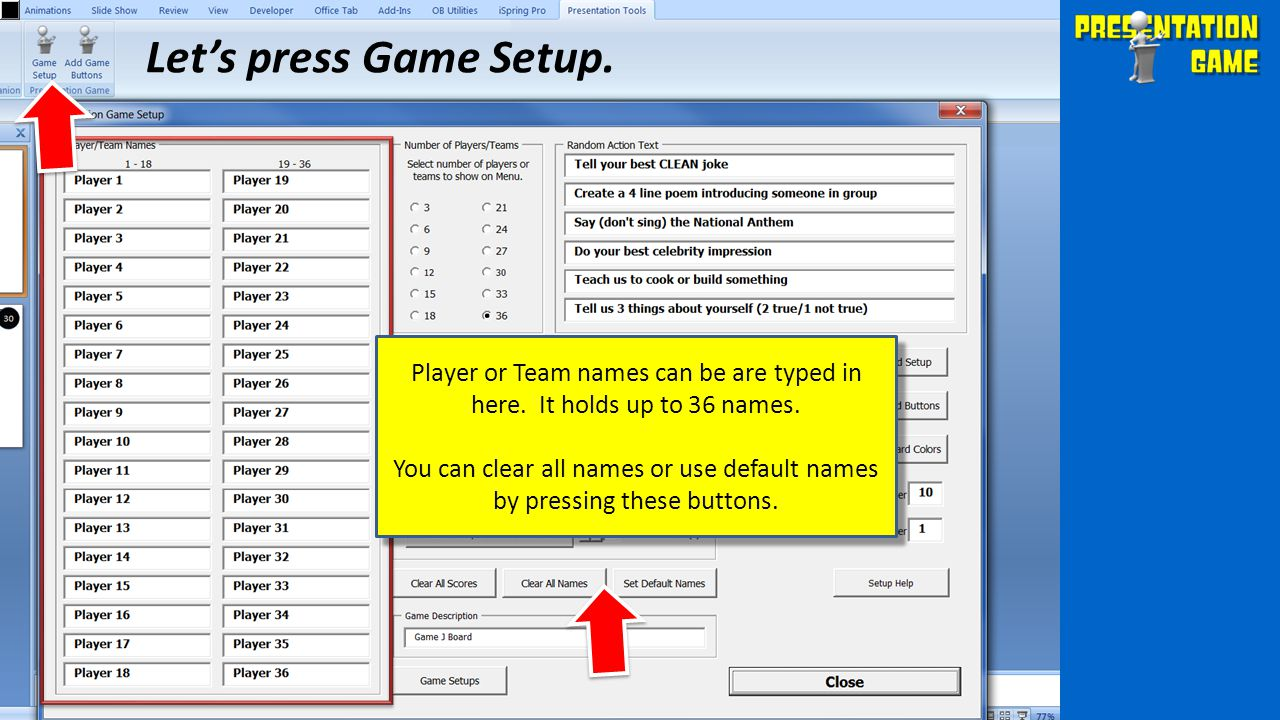 Let's press Game Setup. Player or Team names can be are typed in here. It holds up to 36 names.