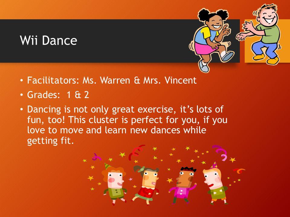 Wii Dance Facilitators: Ms. Warren & Mrs. Vincent Grades: 1 & 2