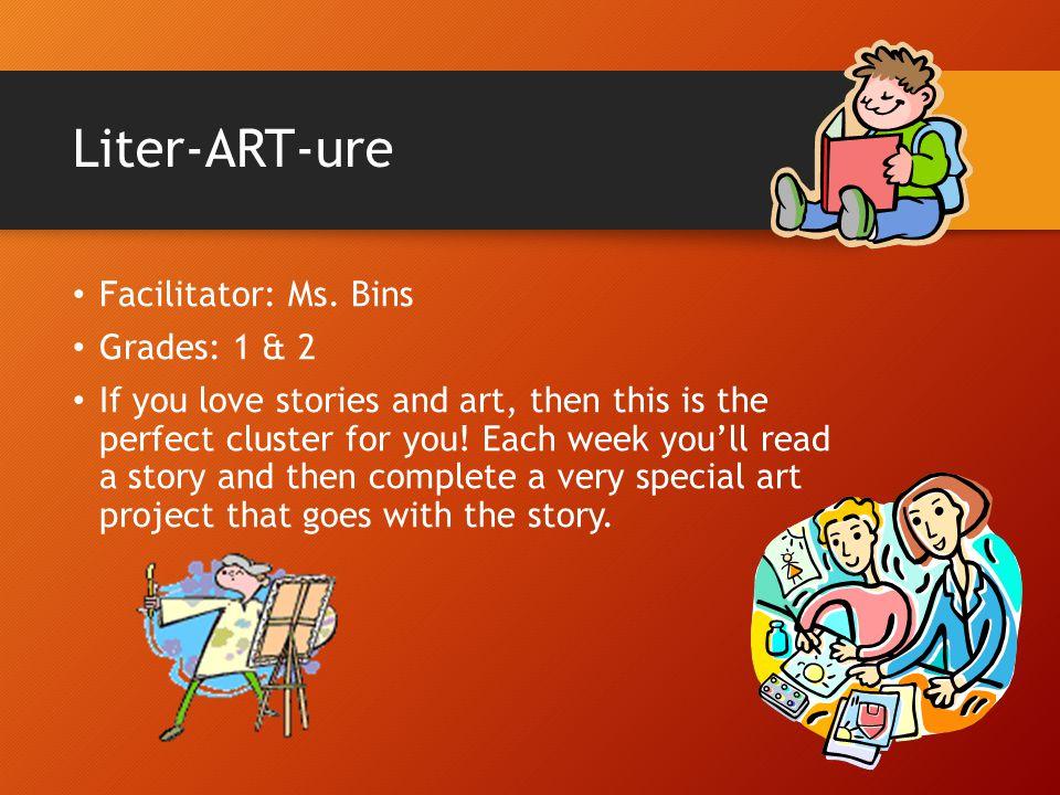 Liter-ART-ure Facilitator: Ms. Bins Grades: 1 & 2