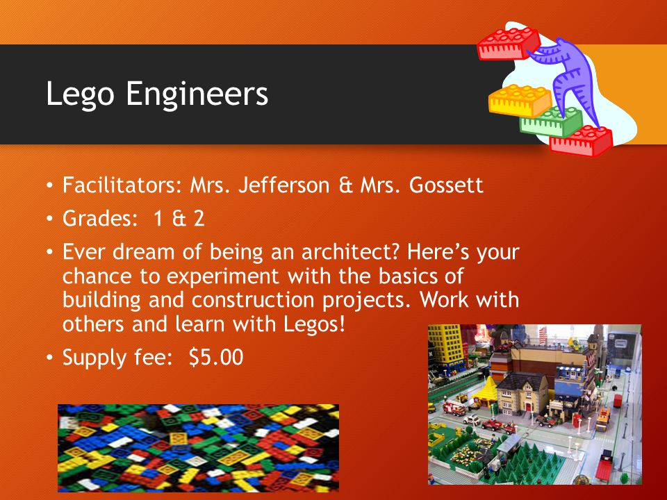 Lego Engineers Facilitators: Mrs. Jefferson & Mrs. Gossett