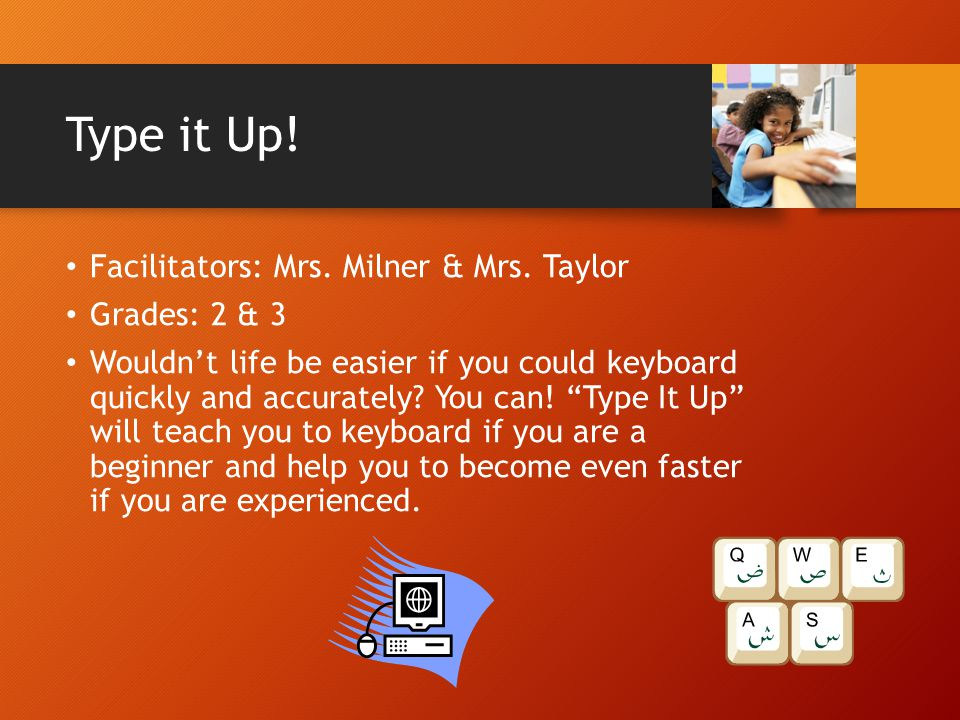 Type it Up! Facilitators: Mrs. Milner & Mrs. Taylor Grades: 2 & 3