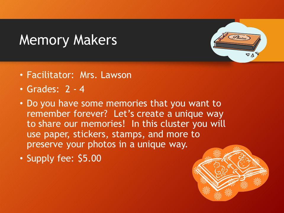 Memory Makers Facilitator: Mrs. Lawson Grades: 2 - 4