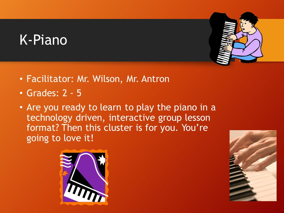 K-Piano Facilitator: Mr. Wilson, Mr. Antron Grades: 2 - 5