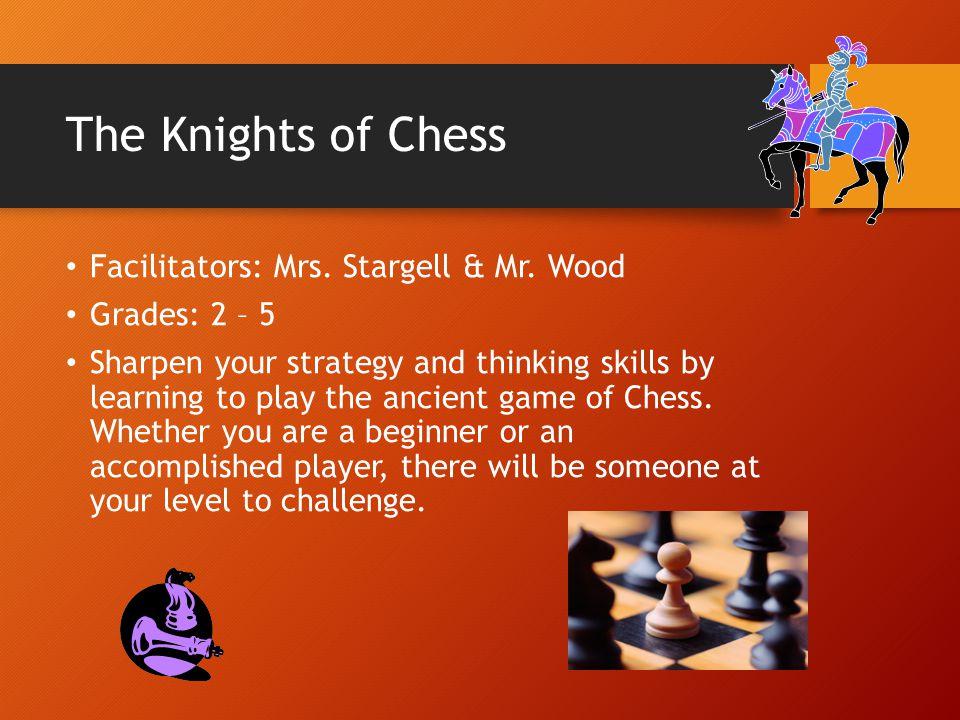 The Knights of Chess Facilitators: Mrs. Stargell & Mr. Wood