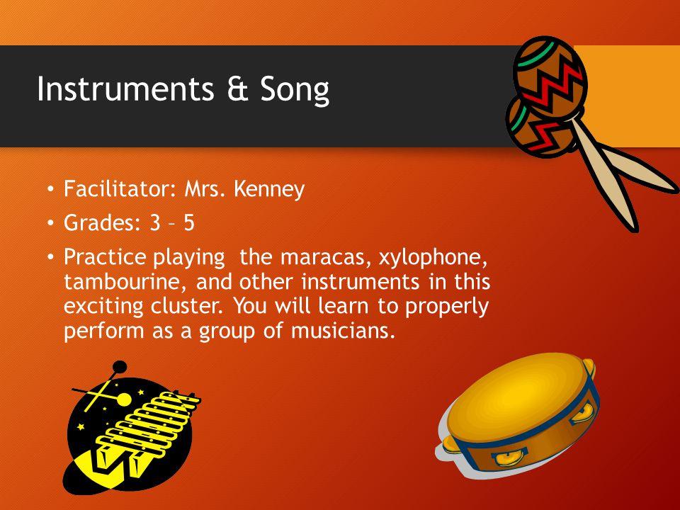 Instruments & Song Facilitator: Mrs. Kenney Grades: 3 – 5