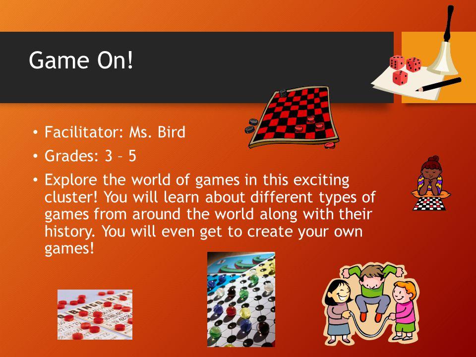 Game On! Facilitator: Ms. Bird Grades: 3 – 5