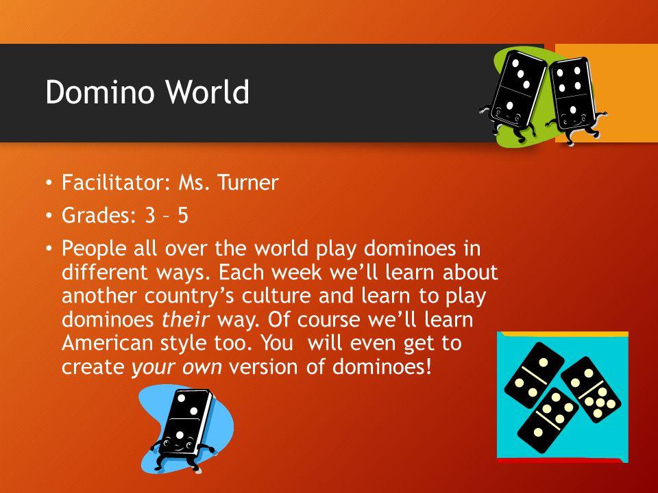 Domino World Facilitator: Ms. Turner Grades: 3 – 5