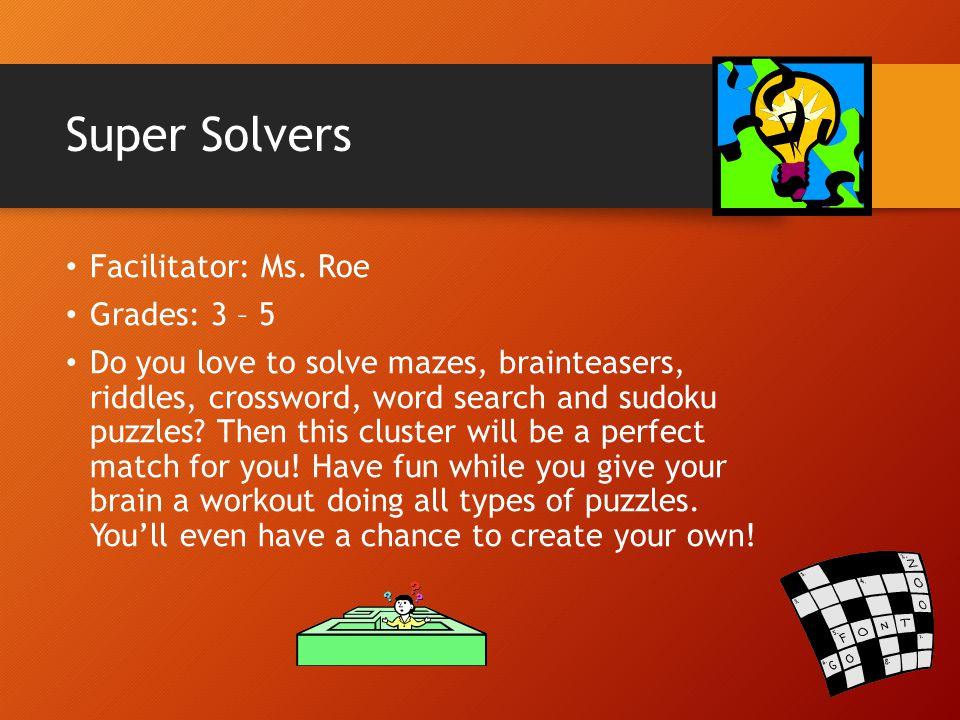 Super Solvers Facilitator: Ms. Roe Grades: 3 – 5