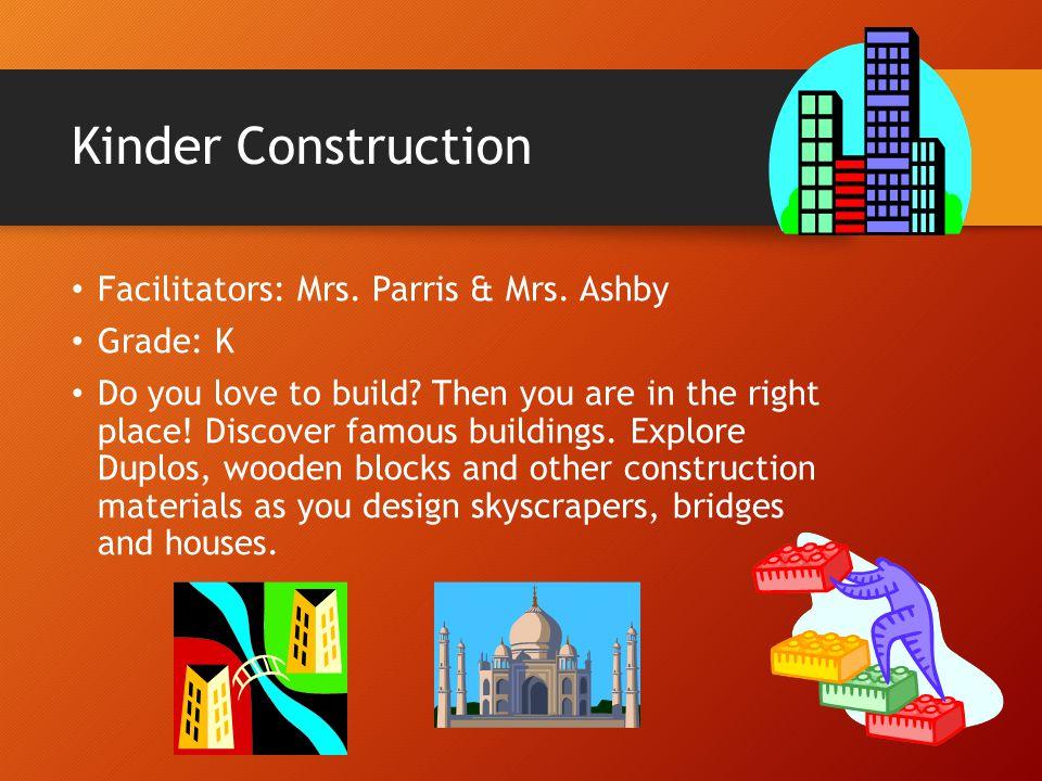 Kinder Construction Facilitators: Mrs. Parris & Mrs. Ashby Grade: K