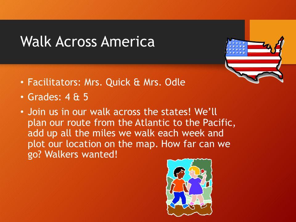 Walk Across America Facilitators: Mrs. Quick & Mrs. Odle Grades: 4 & 5