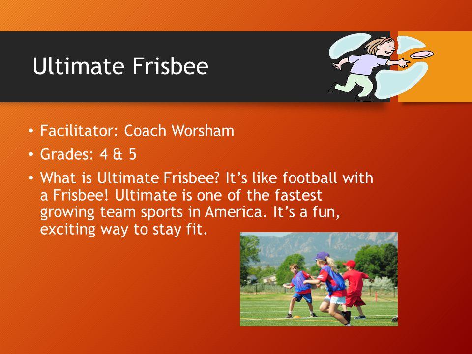 Ultimate Frisbee Facilitator: Coach Worsham Grades: 4 & 5