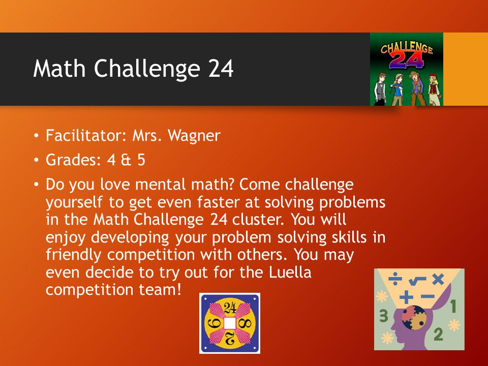 Math Challenge 24 Facilitator: Mrs. Wagner Grades: 4 & 5