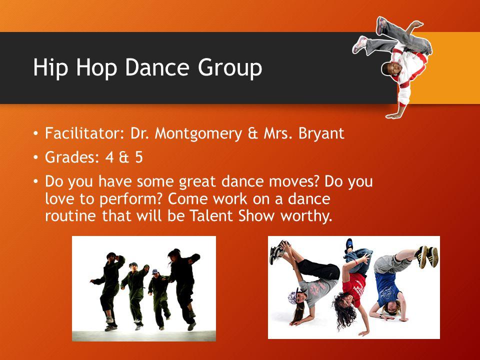 Hip Hop Dance Group Facilitator: Dr. Montgomery & Mrs. Bryant