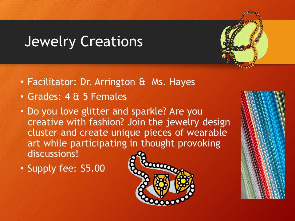 Jewelry Creations Facilitator: Dr. Arrington & Ms. Hayes