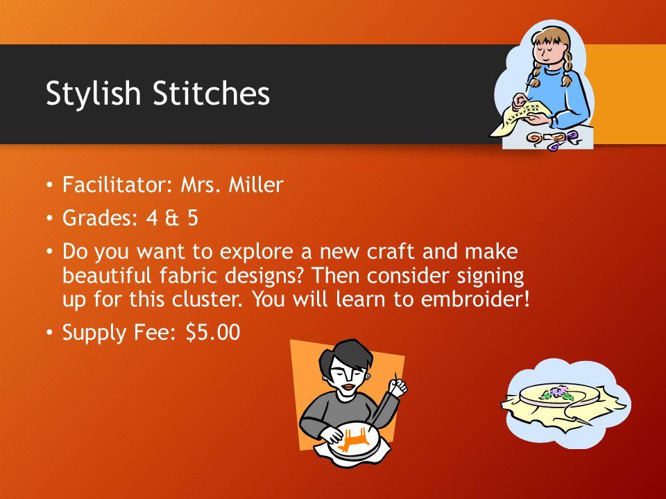 Stylish Stitches Facilitator: Mrs. Miller Grades: 4 & 5