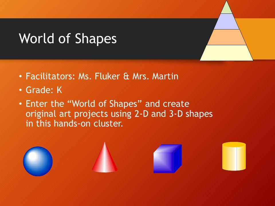 World of Shapes Facilitators: Ms. Fluker & Mrs. Martin Grade: K