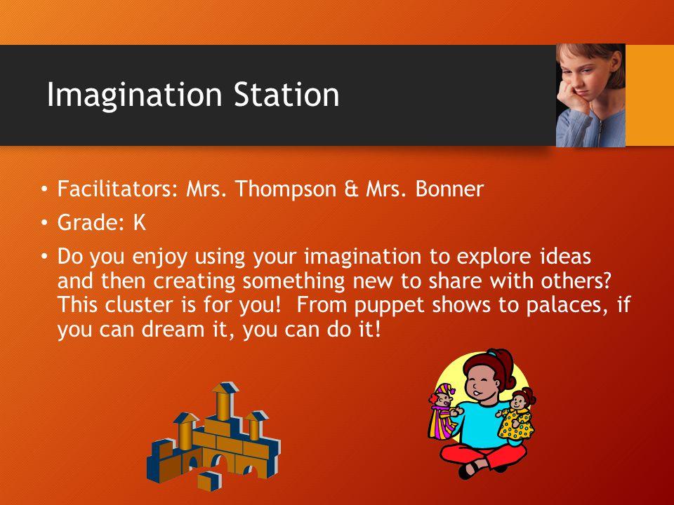 Imagination Station Facilitators: Mrs. Thompson & Mrs. Bonner Grade: K