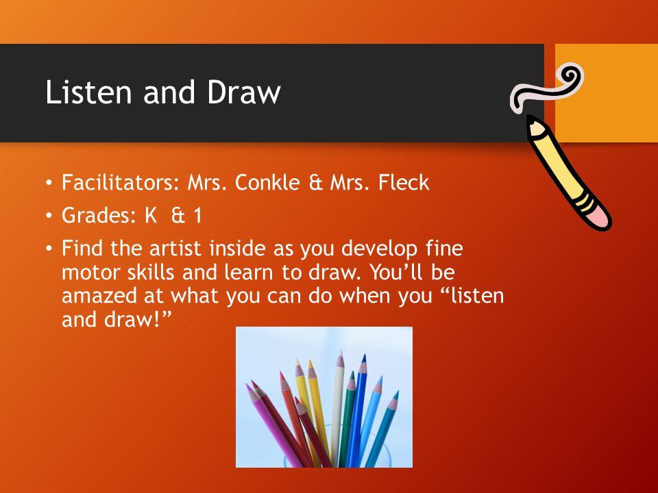 Listen and Draw Facilitators: Mrs. Conkle & Mrs. Fleck Grades: K & 1