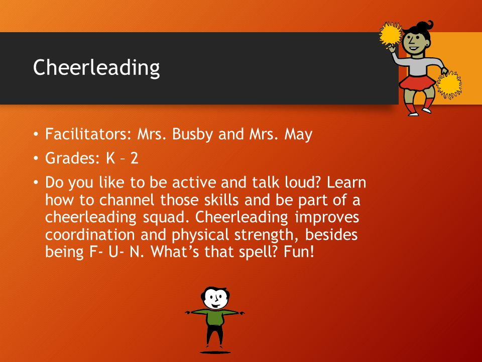 Cheerleading Facilitators: Mrs. Busby and Mrs. May Grades: K – 2