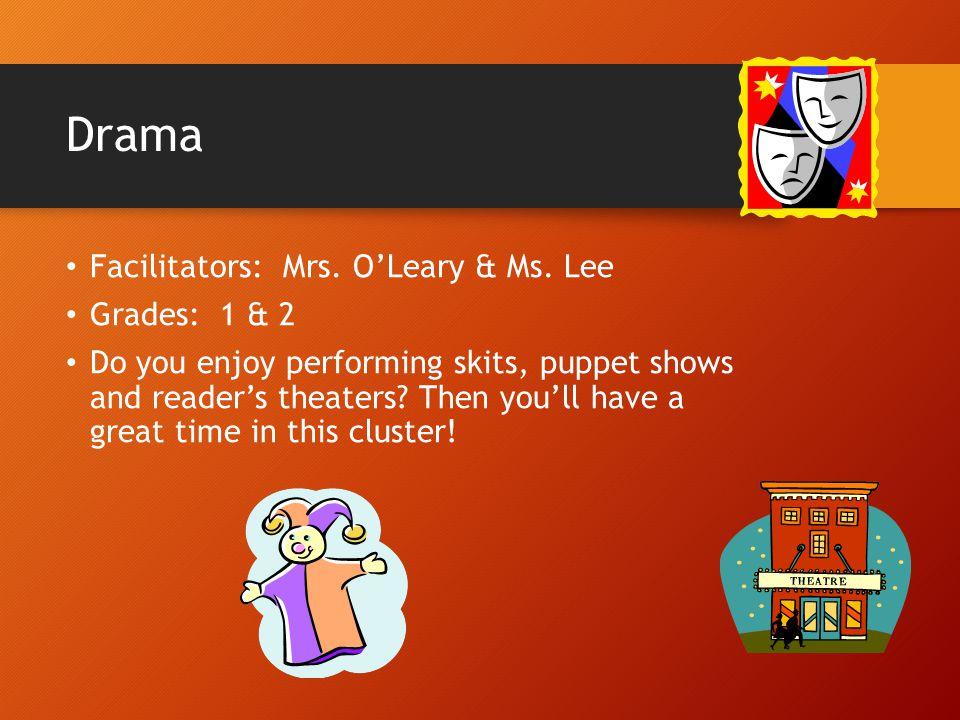 Drama Facilitators: Mrs. O'Leary & Ms. Lee Grades: 1 & 2