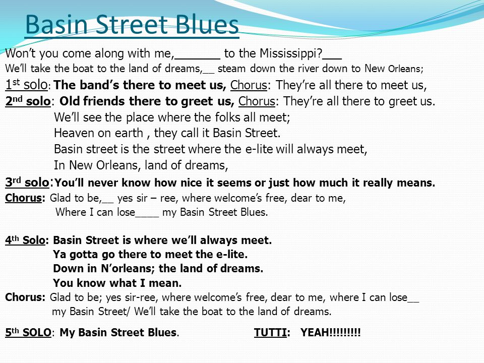 Basin Street Blues Won't you come along with me,_______ to the Mississippi ___.