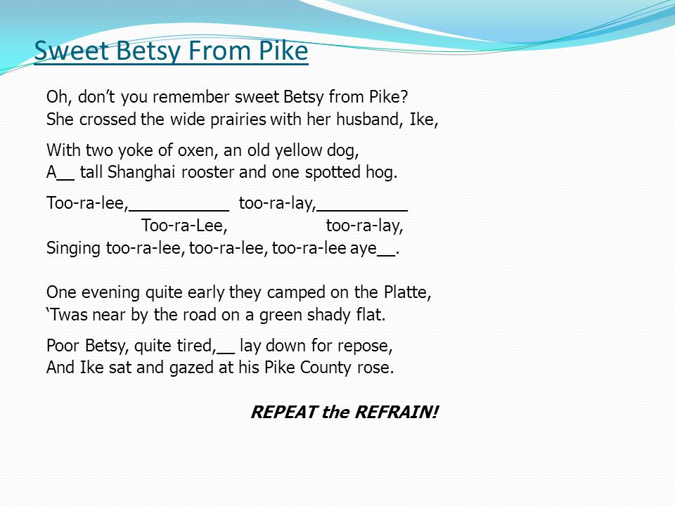 Sweet Betsy From Pike Oh, don't you remember sweet Betsy from Pike