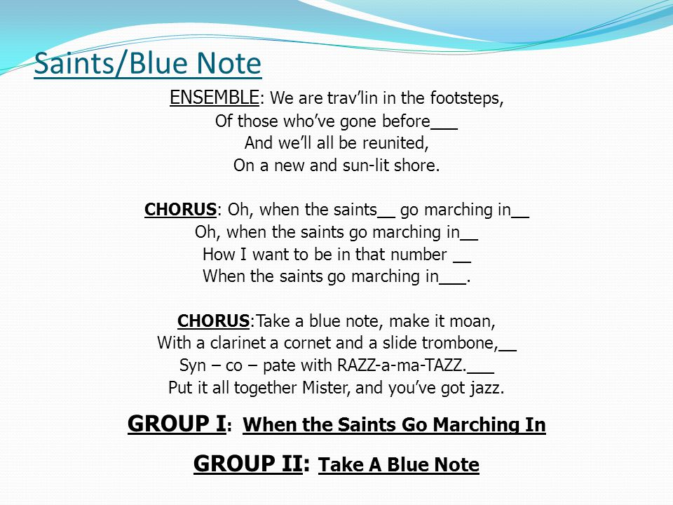 GROUP I: When the Saints Go Marching In GROUP II: Take A Blue Note