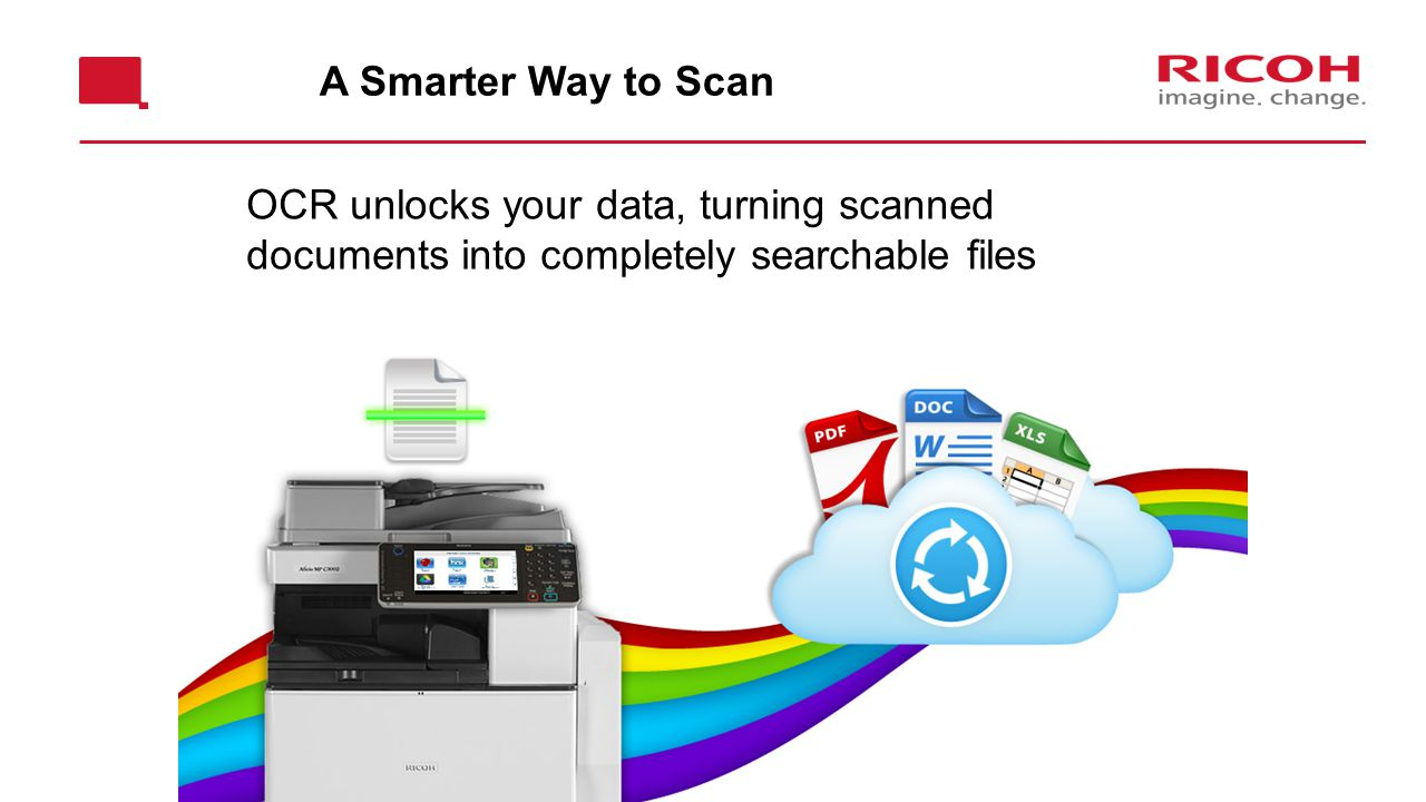 A Smarter Way to Scan OCR unlocks your data, turning scanned documents into completely searchable files.