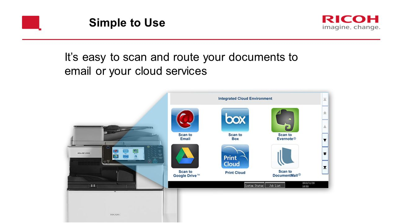 Simple to Use It's easy to scan and route your documents to email or your cloud services