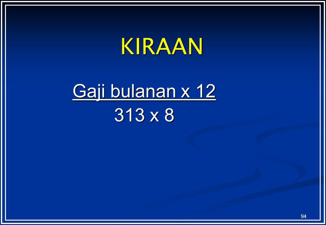 KIRAAN Gaji bulanan x 12 313 x 8