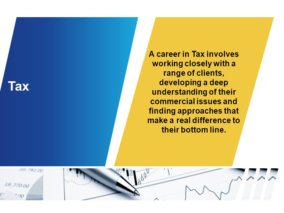 A career in Tax involves working closely with a range of clients, developing a deep understanding of their commercial issues and finding approaches that make a real difference to their bottom line.