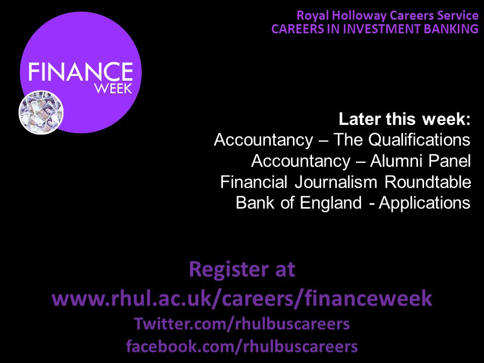 Royal Holloway Careers Service CAREERS IN INVESTMENT BANKING