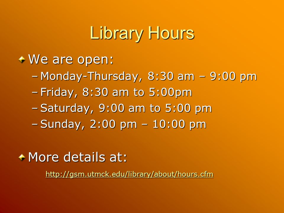 Library Hours We are open: